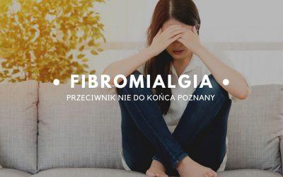 Fibromialgia – przeciwnik nie do końca poznany